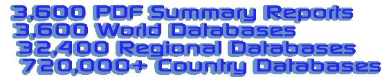 3,600 PDF Summary Reports, 3,600 World Databases, 32,400 Regional Databases, 720,000+ Country Databases